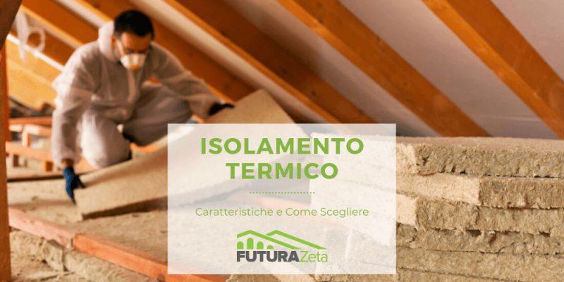isolamento termico caratteristiche e come scegliere futurazeta